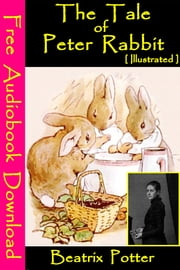The Tale of Peter Rabbit [ Illustrated ] - [ Free Audiobooks Download ] ebook by Beatrix potter