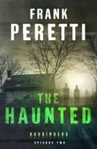 The Haunted (Harbingers) - Episode 2 ebook by Frank Peretti