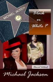 Michael Jackson, Black or White ? ebook by Daniel Ichbiah