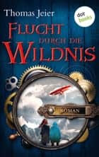 Flucht durch die Wildnis - Roman ebook by Thomas Jeier