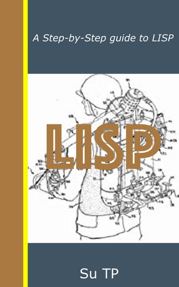 LISP Programming Language - A Step-by-Step guide to LISP Programming Language ebook by Su TP