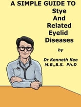 A Simple Guide to Stye and Related Eyelid Diseases ebook by Kenneth Kee