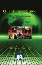 Quantum Attitude:Surviving The Lie Of Attraction ebook by Dr. Glenn Blake