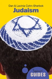 Judaism - A Beginner's Guide ebook by Dan Cohn-Sherbok,Lavinia Cohn-Sherbok