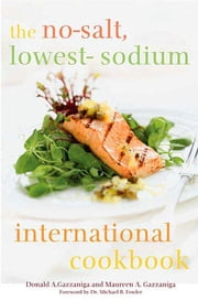 The No-Salt, Lowest-Sodium International Cookbook ebook by Donald A. Gazzaniga,Maureen A. Gazzaniga