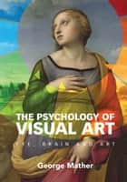 The Psychology of Visual Art - Eye, Brain and Art ebook by George Mather
