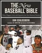 The New Baseball Bible - Notes, Nuggets, Lists, and Legends from Our National Pastime ebook by Dan Schlossberg, Jay Johnstone, Alan Schwarz