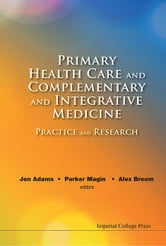 Primary Health Care and Complementary and Integrative Medicine - Practice and Research ebook by