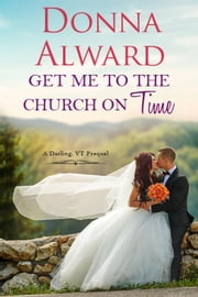 Get Me to the Church on Time - Darling, VT, #0.5 ebook by Donna Alward