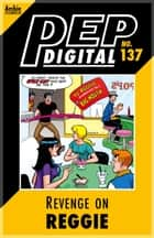 Pep Digital Vol. 137: Revenge on Reggie eBook by Archie Superstars
