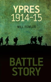 Battle Story: Ypres ebook by William E Fowler
