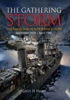 The Gathering Storm - The Naval War in Northern Europe September 1939 - April 1940 ebook by