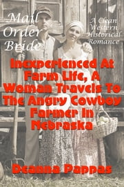 Mail Order Bride: Inexperienced At Farm Life, A Woman Travels to The Angry Cowboy Farmer In Nebraska ebook by Deanna Pappas