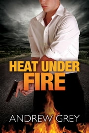 Heat Under Fire ebook by Andrew Grey