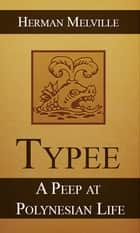 Typee: A Peep at Polynesian Life ebook by Herman Melville
