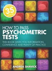 How To Pass Psychometric Tests - This book gives you information, confidence and plenty of practice ebook by Andrea Shavick