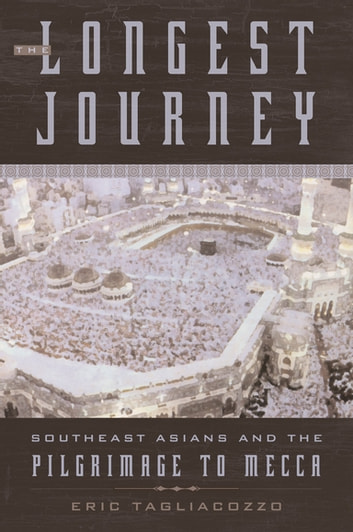 The Longest Journey - Southeast Asians and the Pilgrimage to Mecca ebook by Eric Tagliacozzo