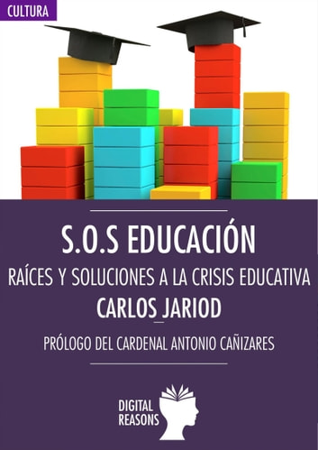 S.O.S Educación. Raíces y soluciones a la crisis educativa ebook by Carlos Jariod