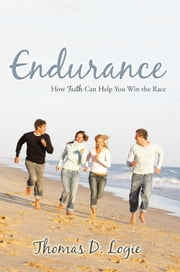 Endurance - How Faith Can Help You Win the Race ebook by Thomas D. Logie