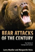 Bear Attacks of the Century ebook by Larry Mueller,Marguerite Reiss