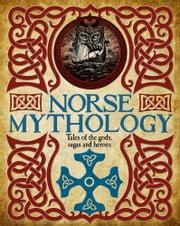 Norse Mythology - Tales of the gods, sagas and heroes eBook by James Shepherd
