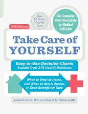 Take Care of Yourself - The Complete Illustrated Guide to Medical Self-Care ebook by James F. Fries, Donald M. Vickery