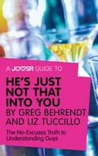 A Joosr Guide to... He's Just Not That Into You by Greg Behrendt and Liz Tuccillo: The No-Excuses Truth to Understanding Guys eBook by Joosr