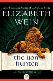 The Lion Hunter ebook by Elizabeth Wein