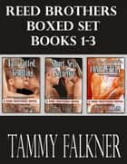 Reed Brothers Boxed Set 1-3 ebook by Tammy Falkner