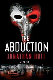The Abduction - A Novel ebook by Jonathan Holt