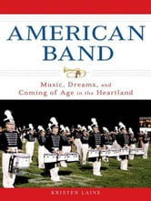 American Band - Music, Dreams, and Coming of Age in the Heartland ebook by Kristen Laine