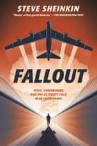 Fallout - Spies, Superbombs, and the Ultimate Cold War Showdown ebook by