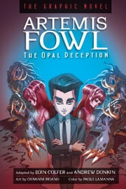 Artemis Fowl: The Opal Deception Graphic Novel ebook by Eoin Colfer