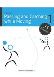 Passing and Catching while Moving - Part 1 - Handball Reference Book ebook by Jörg Madinger