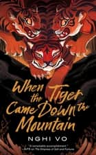 When the Tiger Came Down the Mountain ebook by Nghi Vo