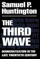 The Third Wave - Democratization in the Late 20th Century ebook by Samuel P. Huntington