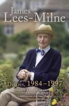 Diaries, 1984-1997 ebook by James Lees-Milne,Michael Bloch