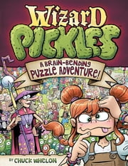 Wizard Pickles - A Brain-Bending Puzzle Adventure ebook by Chuck Whelon
