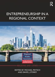 Entrepreneurship in a Regional Context ebook by Michael Fritsch, David Storey