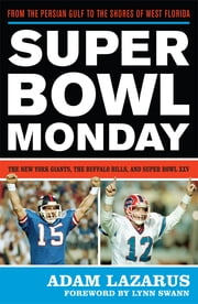 Super Bowl Monday - From the Persian Gulf to the Shores of West Florida—The New York Giants, the Buffalo Bills, and Super Bowl XXV ebook by Adam Lazarus,Lynn Swann