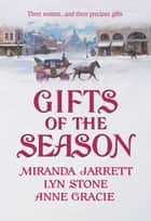 Gifts of the Season - A Gift Most Rare\Christmas Charade\The Virtuous Widow ebook by Miranda Jarrett, Lyn Stone, Anne Gracie