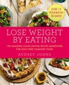 Lose Weight by Eating ebook by Audrey Johns