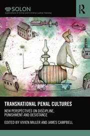 Transnational Penal Cultures - New perspectives on discipline, punishment and desistance ebook by Vivien Miller,James Campbell