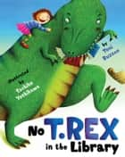 No T. Rex in the Library ebook by Toni Buzzeo, Sachiko Yoshikawa