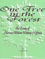 One Tree in the Forest: The Family of Harman William Whitney Hoffman ebook by C.B. Hoffman