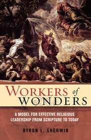 Workers of Wonders - A Model for Effective Religious Leadership from Scripture to Today ebook by Byron L. Sherwin