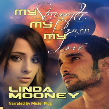 My Strength, My Power, My Love audiobook by Linda Mooney