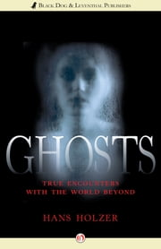 Ghosts - True Encounters with the World Beyond ebook by Hans Holzer