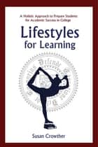 Lifestyles for Learning - The Essential Guide for College Students and the People Who Love Them ebook by Susan Crowther