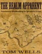 The Realm Apparent ebook by Tom Wells